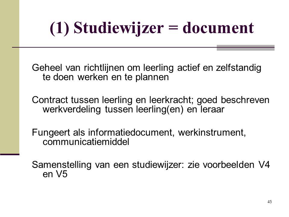 45 (1) Studiewijzer = document Geheel van richtlijnen om leerling actief en zelfstandig te doen werken en te plannen Contract tussen leerling en leerk