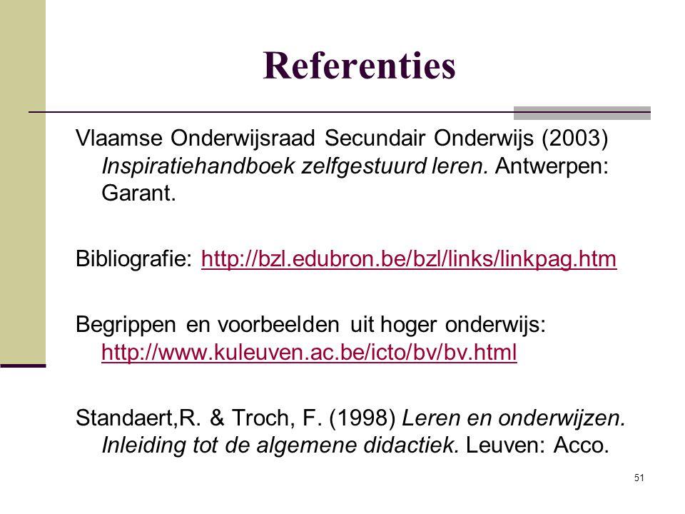 51 Referenties Vlaamse Onderwijsraad Secundair Onderwijs (2003) Inspiratiehandboek zelfgestuurd leren. Antwerpen: Garant. Bibliografie: http://bzl.edu