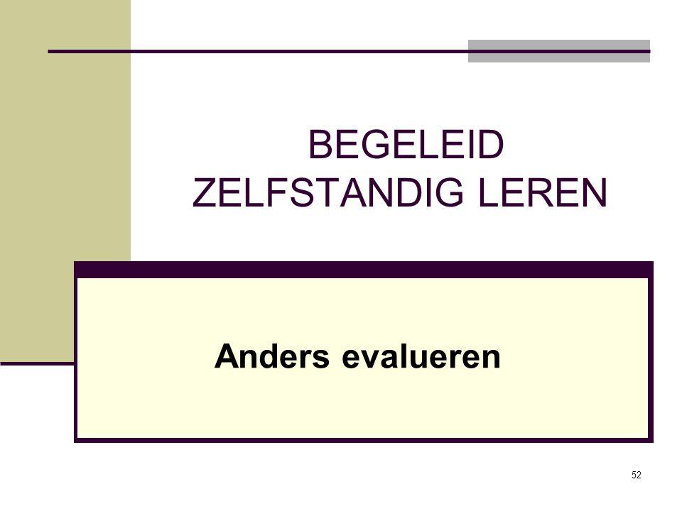 52 BEGELEID ZELFSTANDIG LEREN Anders evalueren