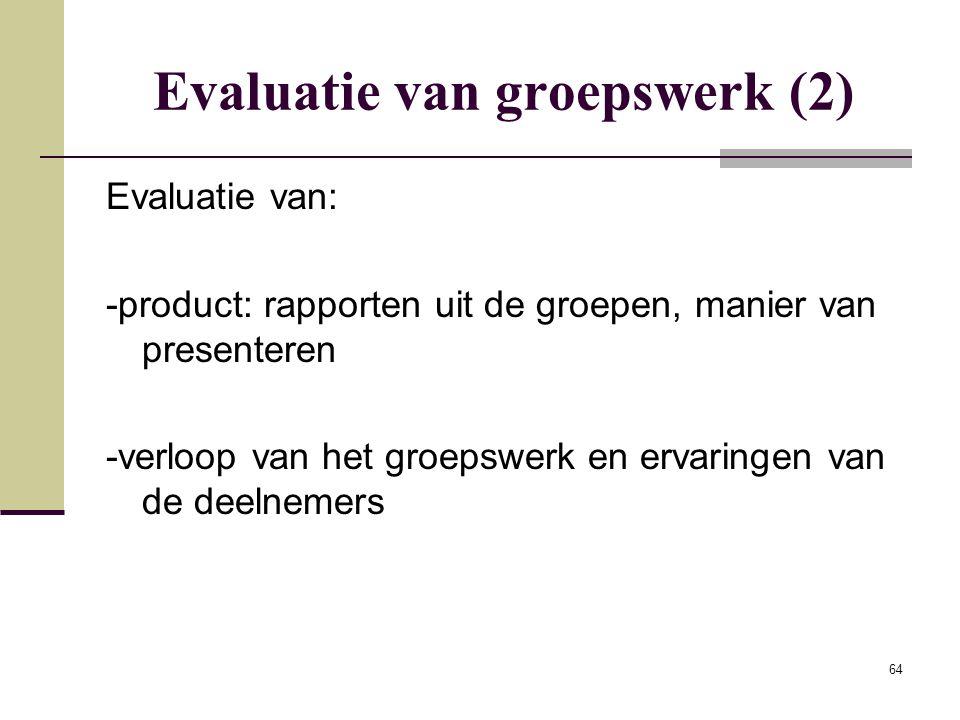 64 Evaluatie van groepswerk (2) Evaluatie van: -product: rapporten uit de groepen, manier van presenteren -verloop van het groepswerk en ervaringen va