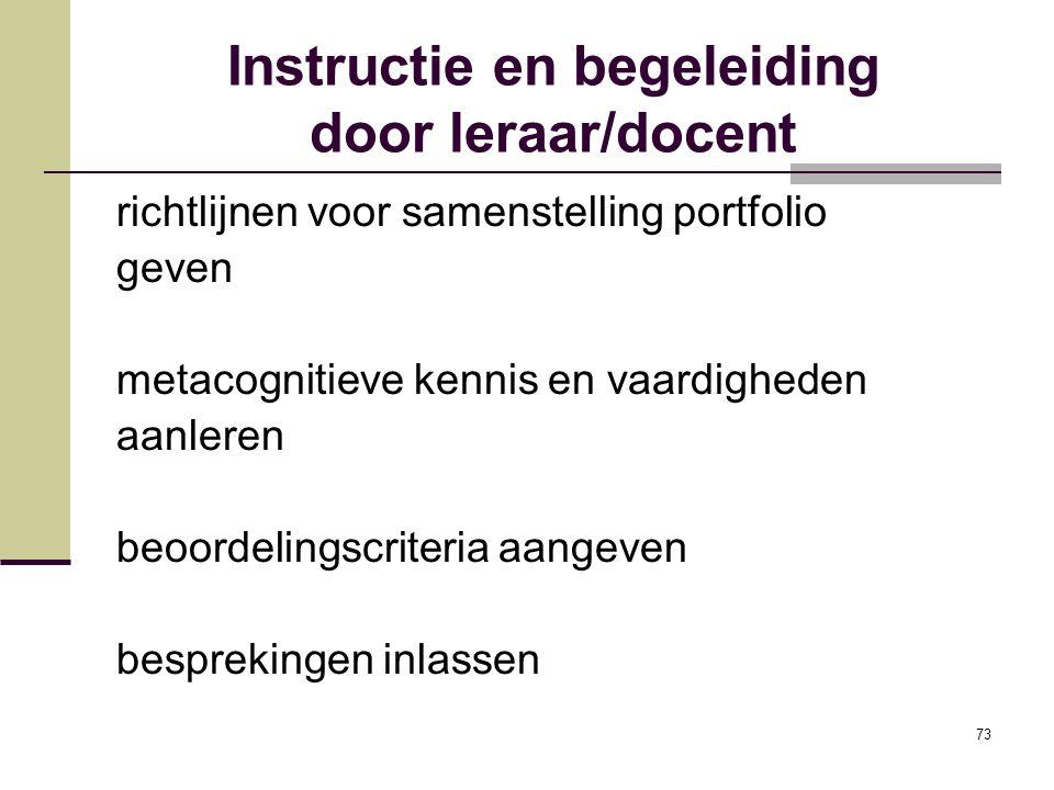73 Instructie en begeleiding door leraar/docent richtlijnen voor samenstelling portfolio geven metacognitieve kennis en vaardigheden aanleren beoordel