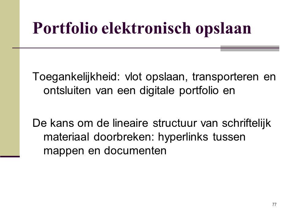 77 Portfolio elektronisch opslaan Toegankelijkheid: vlot opslaan, transporteren en ontsluiten van een digitale portfolio en De kans om de lineaire str