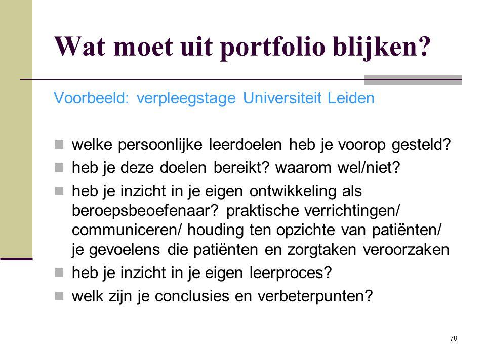 78 Wat moet uit portfolio blijken? Voorbeeld: verpleegstage Universiteit Leiden welke persoonlijke leerdoelen heb je voorop gesteld? heb je deze doele