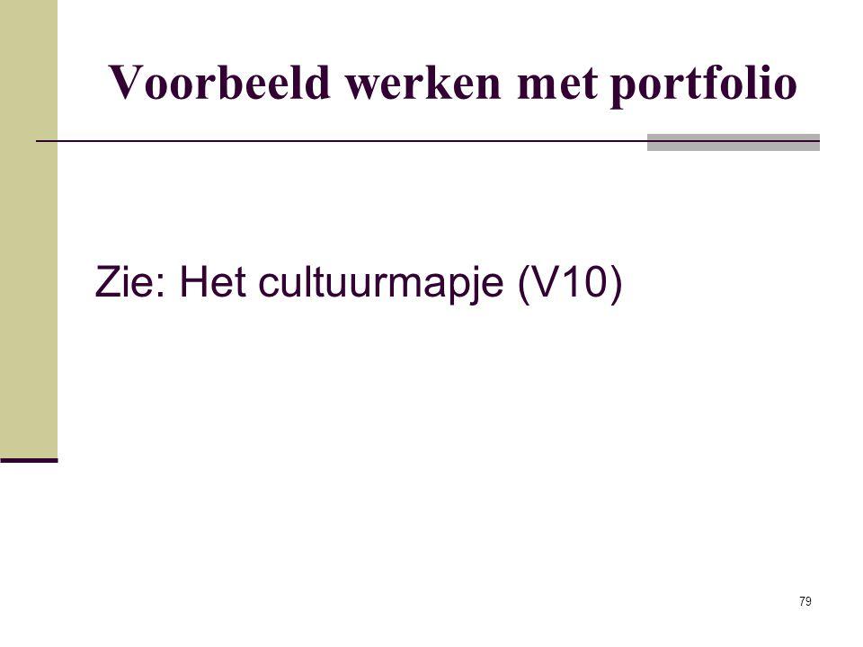 79 Voorbeeld werken met portfolio Zie: Het cultuurmapje (V10)