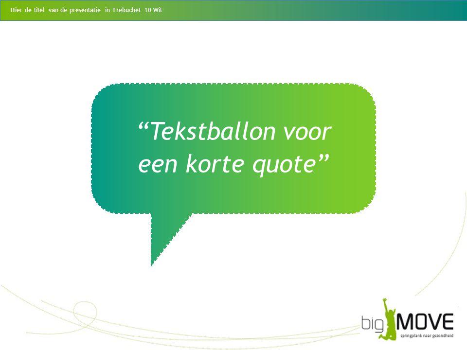 """""""Tekstballon voor een korte quote"""" Hier de titel van de presentatie in Trebuchet 10 Wit"""