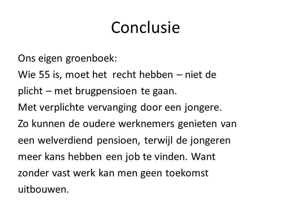 Conclusie Ons eigen groenboek: Wie 55 is, moet het recht hebben – niet de plicht – met brugpensioen te gaan.