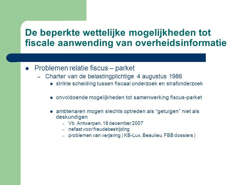 De beperkte wettelijke mogelijkheden tot fiscale aanwending van overheidsinformatie Problemen relatie fiscus – parket – Charter van de belastingplicht