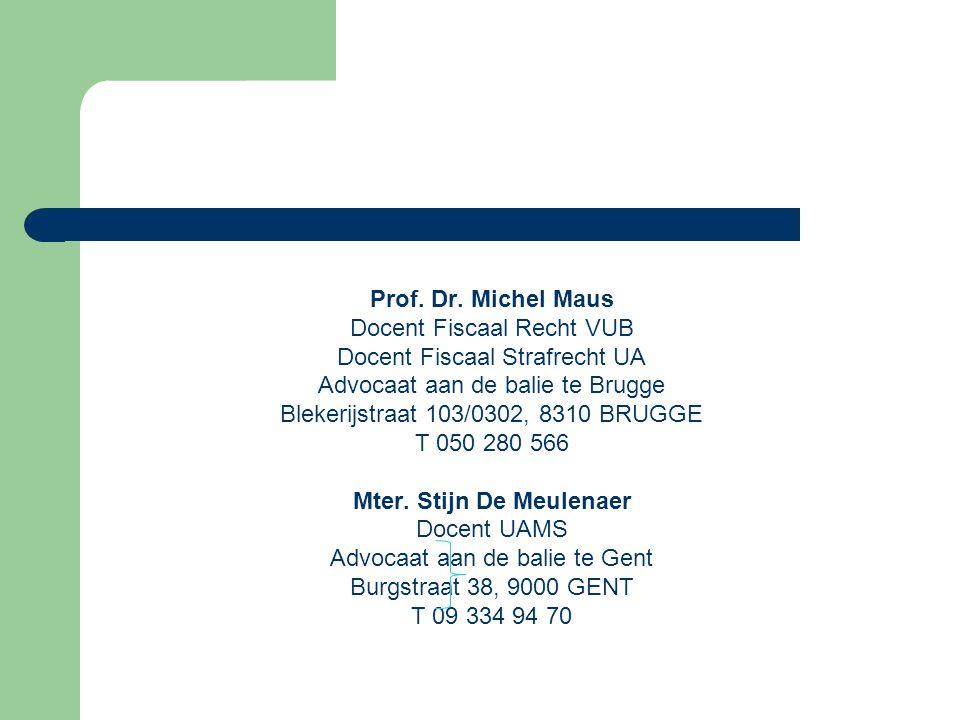 Prof. Dr. Michel Maus Docent Fiscaal Recht VUB Docent Fiscaal Strafrecht UA Advocaat aan de balie te Brugge Blekerijstraat 103/0302, 8310 BRUGGE T 050