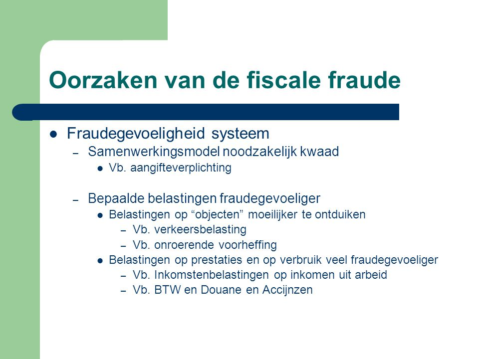 Oorzaken van de fiscale fraude Fraudegevoeligheid systeem – Samenwerkingsmodel noodzakelijk kwaad Vb. aangifteverplichting – Bepaalde belastingen frau