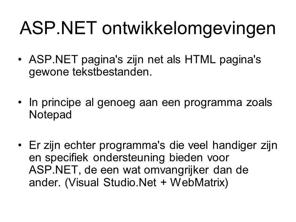 ASP.NET ontwikkelomgevingen ASP.NET pagina s zijn net als HTML pagina s gewone tekstbestanden.