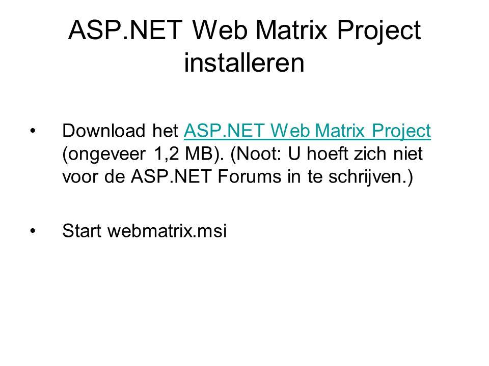ASP.NET Web Matrix Project installeren Download het ASP.NET Web Matrix Project (ongeveer 1,2 MB). (Noot: U hoeft zich niet voor de ASP.NET Forums in t
