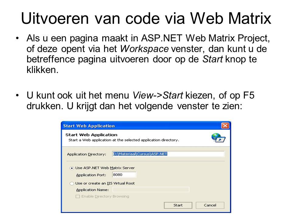 Uitvoeren van code via Web Matrix Als u een pagina maakt in ASP.NET Web Matrix Project, of deze opent via het Workspace venster, dan kunt u de betreffence pagina uitvoeren door op de Start knop te klikken.