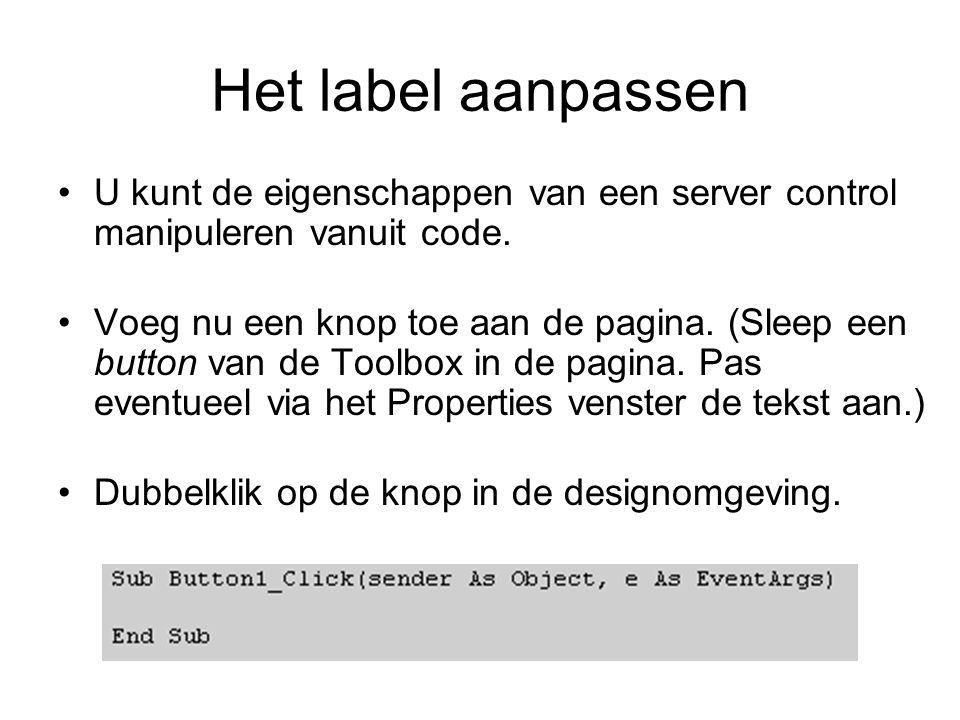 Het label aanpassen U kunt de eigenschappen van een server control manipuleren vanuit code.