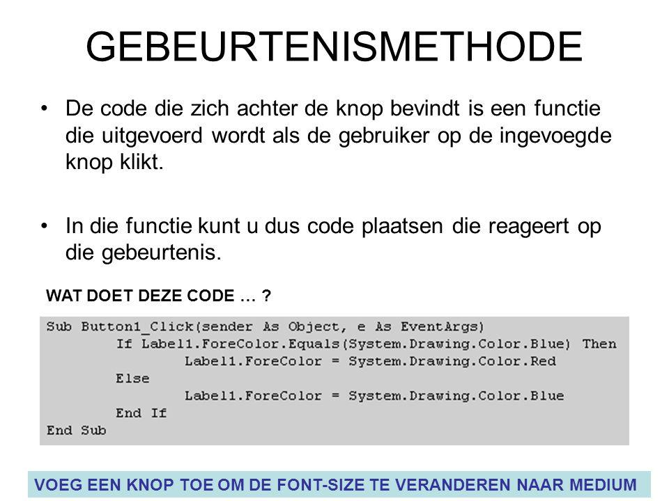 GEBEURTENISMETHODE De code die zich achter de knop bevindt is een functie die uitgevoerd wordt als de gebruiker op de ingevoegde knop klikt.