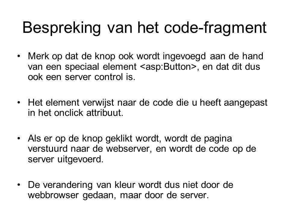 Bespreking van het code-fragment Merk op dat de knop ook wordt ingevoegd aan de hand van een speciaal element, en dat dit dus ook een server control is.