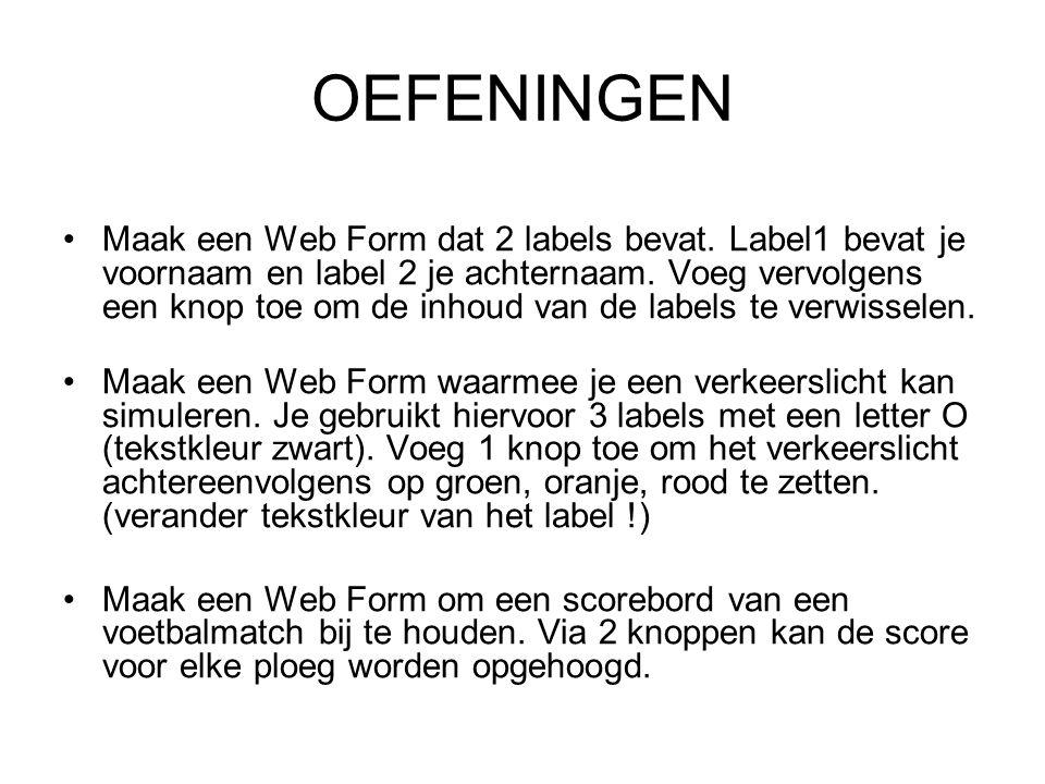 OEFENINGEN Maak een Web Form dat 2 labels bevat. Label1 bevat je voornaam en label 2 je achternaam.