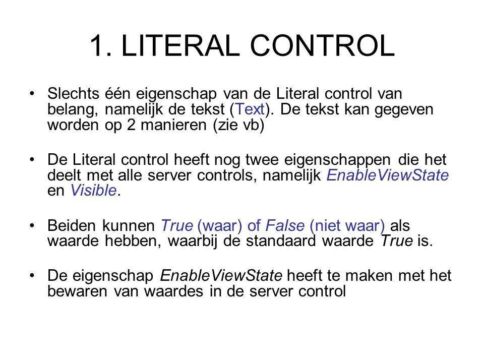 1. LITERAL CONTROL Slechts één eigenschap van de Literal control van belang, namelijk de tekst (Text). De tekst kan gegeven worden op 2 manieren (zie