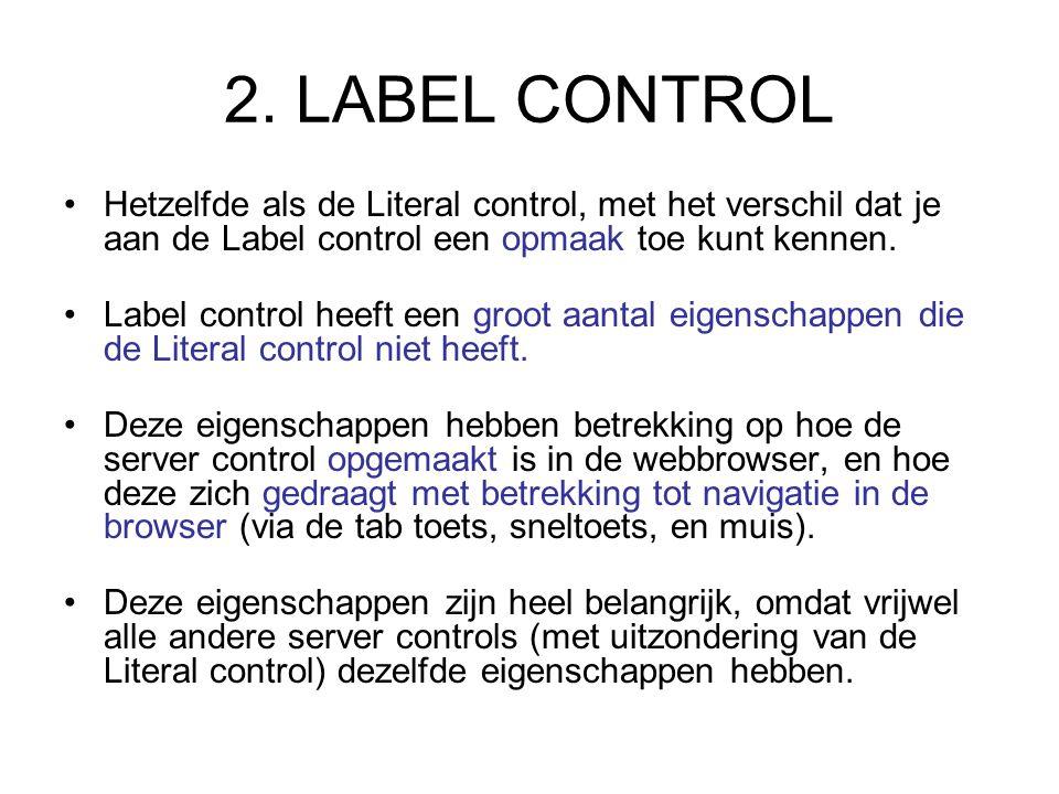 2. LABEL CONTROL Hetzelfde als de Literal control, met het verschil dat je aan de Label control een opmaak toe kunt kennen. Label control heeft een gr