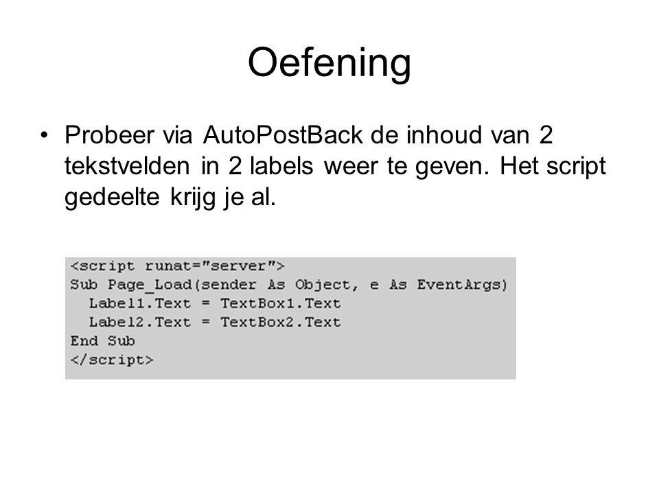 Oefening Probeer via AutoPostBack de inhoud van 2 tekstvelden in 2 labels weer te geven.