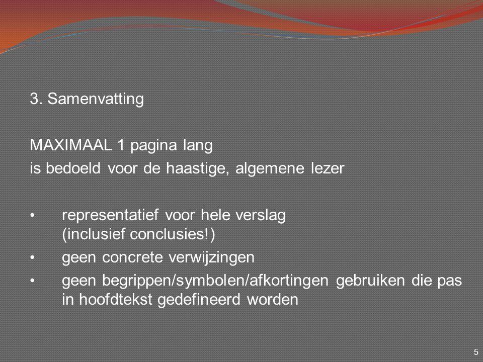 5 3. Samenvatting MAXIMAAL 1 pagina lang is bedoeld voor de haastige, algemene lezer representatief voor hele verslag (inclusief conclusies!) geen con