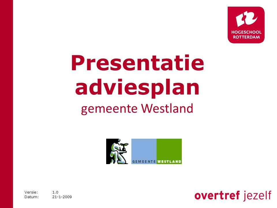Presentatie adviesplan gemeente Westland Versie:1.0 Datum:21-1-2009