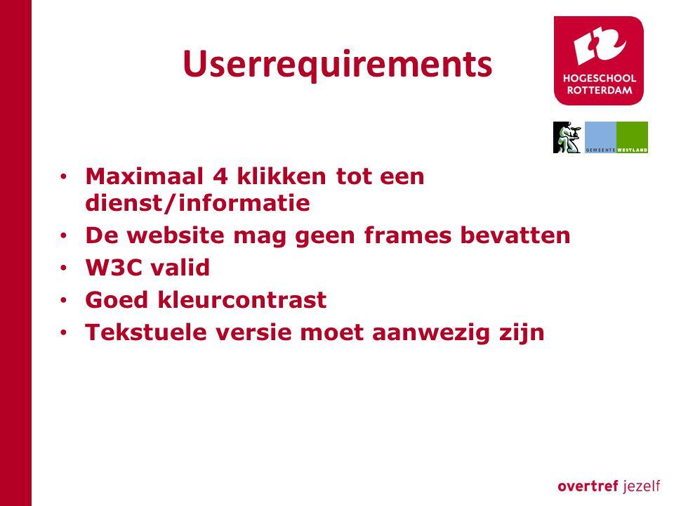 Userrequirements Maximaal 4 klikken tot een dienst/informatie De website mag geen frames bevatten W3C valid Goed kleurcontrast Tekstuele versie moet aanwezig zijn