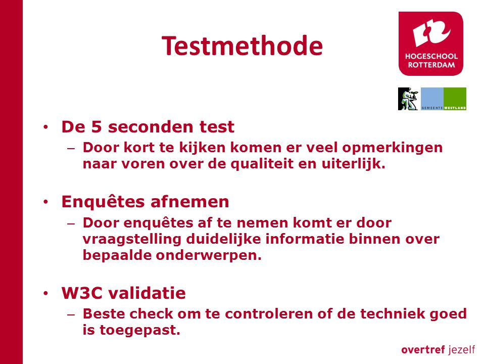 Testmethode De 5 seconden test – Door kort te kijken komen er veel opmerkingen naar voren over de qualiteit en uiterlijk. Enquêtes afnemen – Door enqu