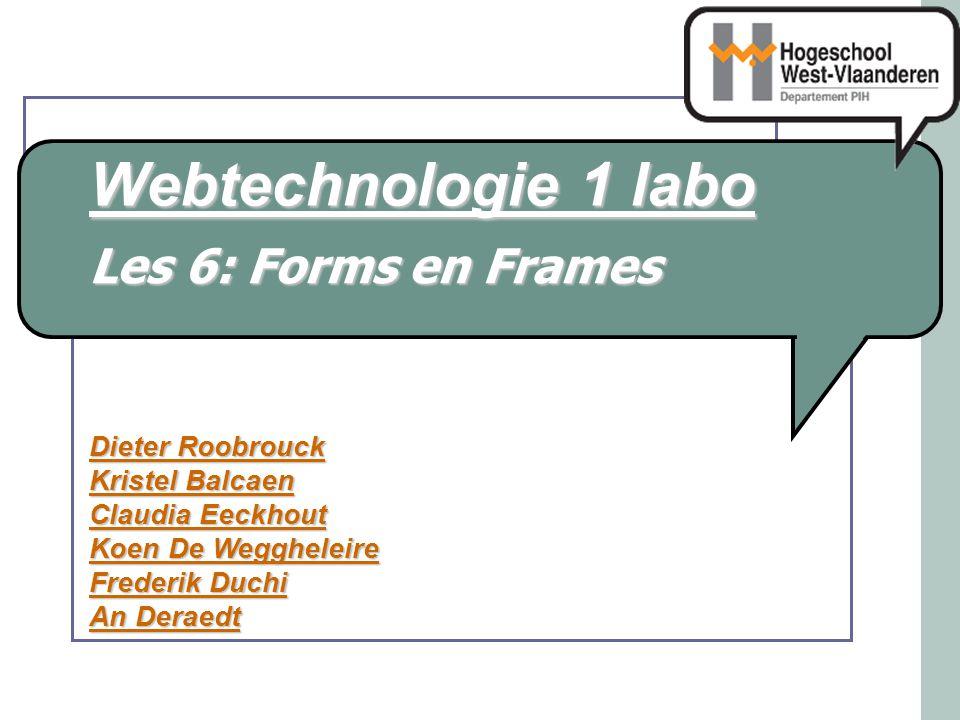 Webtechnologie 1 labo Dieter Roobrouck Kristel Balcaen Claudia Eeckhout Koen De Weggheleire Frederik Duchi An Deraedt Les 6: Forms en Frames