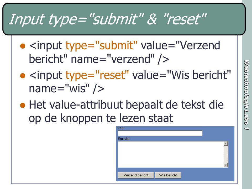 Webtechnologie Labo 1 Input type= submit & reset Het value-attribuut bepaalt de tekst die op de knoppen te lezen staat