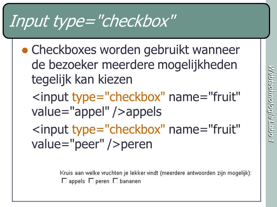 Webtechnologie Labo 1 Input type= checkbox Checkboxes worden gebruikt wanneer de bezoeker meerdere mogelijkheden tegelijk kan kiezen appels peren
