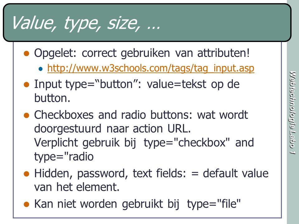 Webtechnologie Labo 1 Value, type, size, … Opgelet: correct gebruiken van attributen.