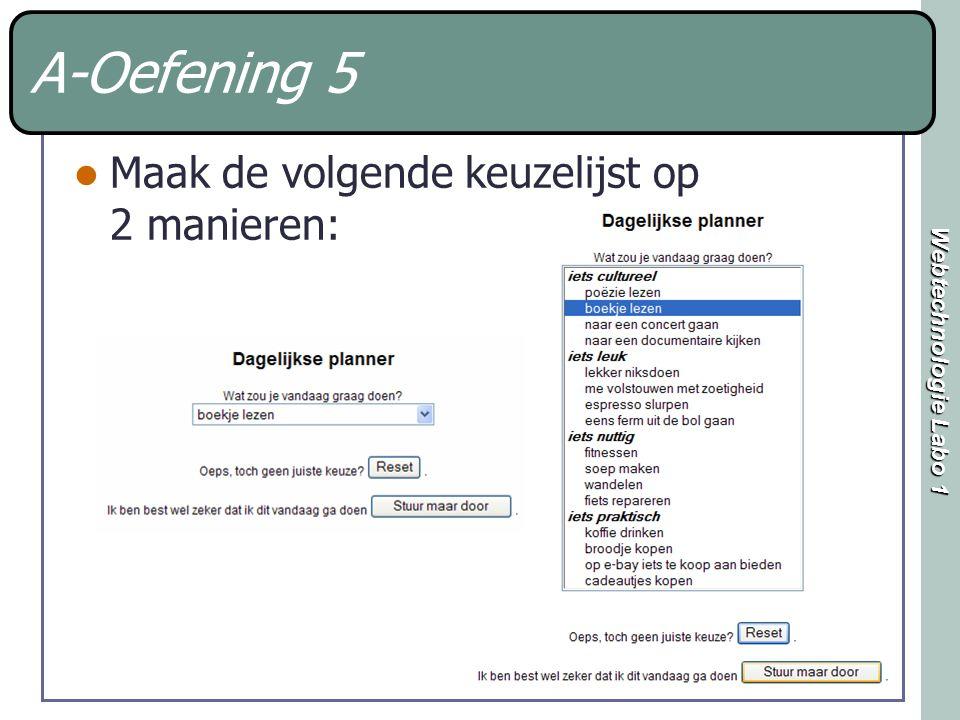 Webtechnologie Labo 1 A-Oefening 5 Maak de volgende keuzelijst op 2 manieren: