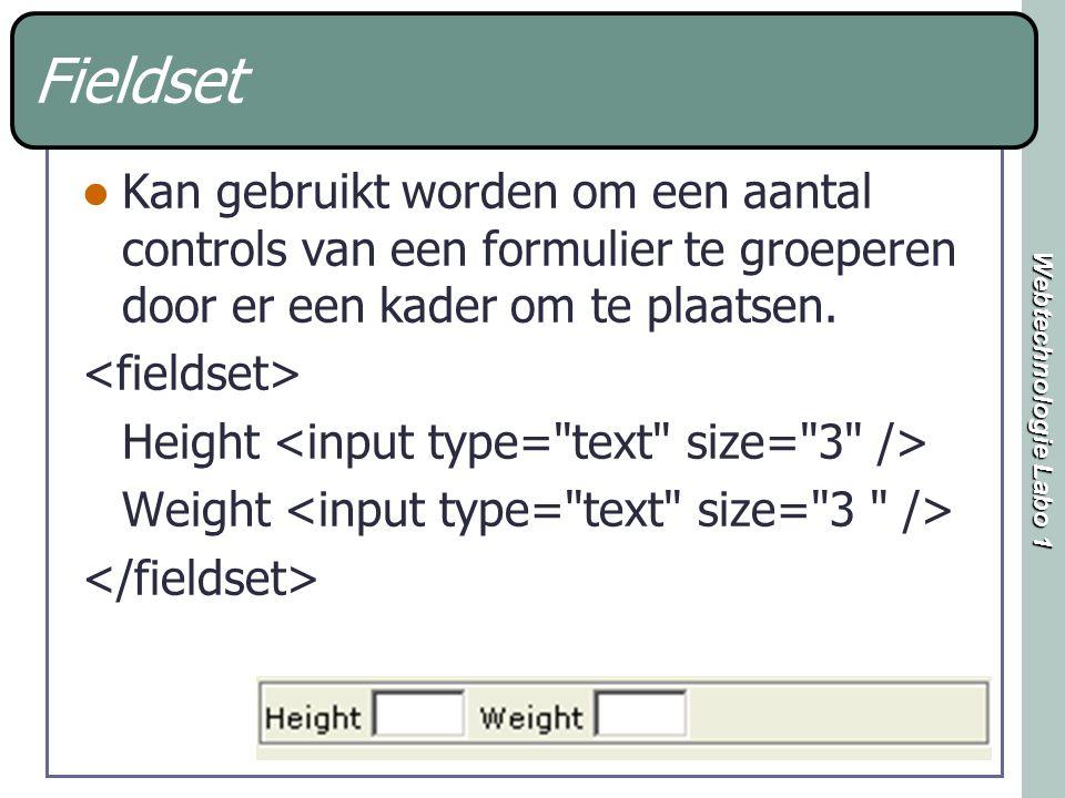 Webtechnologie Labo 1 Fieldset Kan gebruikt worden om een aantal controls van een formulier te groeperen door er een kader om te plaatsen.