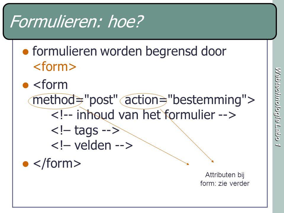 Webtechnologie Labo 1 form method= post Alle info wordt uit het formulier opgenomen en verzonden naar adres bij action-attribuut Ook non ascii-karakters toegelaten Te gebruiken bij action=mailto:...mailto:...