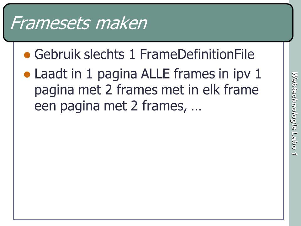 Webtechnologie Labo 1 Framesets maken Gebruik slechts 1 FrameDefinitionFile Laadt in 1 pagina ALLE frames in ipv 1 pagina met 2 frames met in elk frame een pagina met 2 frames, …
