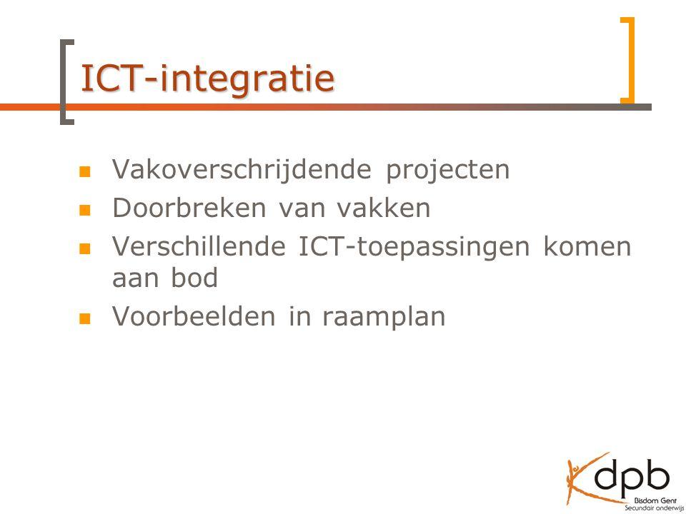 ICT-integratie Vakoverschrijdende projecten Doorbreken van vakken Verschillende ICT-toepassingen komen aan bod Voorbeelden in raamplan