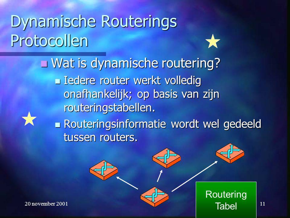 20 november 200111 Dynamische Routerings Protocollen Wat is dynamische routering? Wat is dynamische routering? Iedere router werkt volledig onafhankel