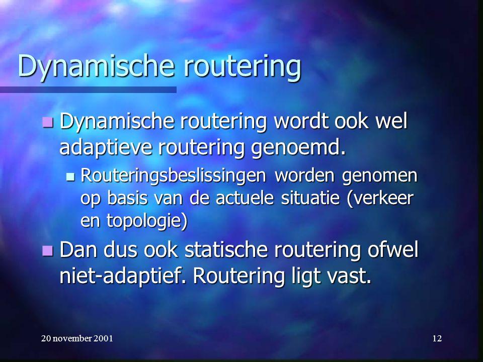 20 november 200112 Dynamische routering Dynamische routering wordt ook wel adaptieve routering genoemd. Dynamische routering wordt ook wel adaptieve r