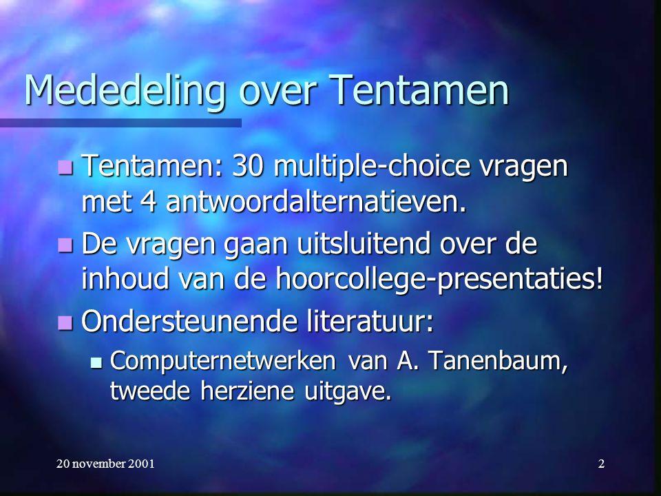 20 november 20012 Mededeling over Tentamen Tentamen: 30 multiple-choice vragen met 4 antwoordalternatieven. Tentamen: 30 multiple-choice vragen met 4