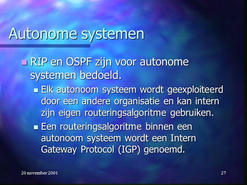 20 november 200127 Autonome systemen RIP en OSPF zijn voor autonome systemen bedoeld. RIP en OSPF zijn voor autonome systemen bedoeld. Elk autonoom sy