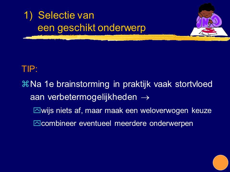 TIP: zNa 1e brainstorming in praktijk vaak stortvloed aan verbetermogelijkheden  ywijs niets af, maar maak een weloverwogen keuze ycombineer eventuee