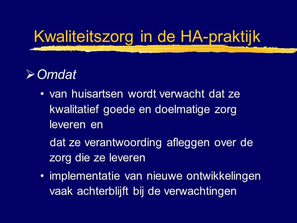 Kwaliteitszorg in de HA-praktijk  Omdat van huisartsen wordt verwacht dat ze kwalitatief goede en doelmatige zorg leveren en dat ze verantwoording af