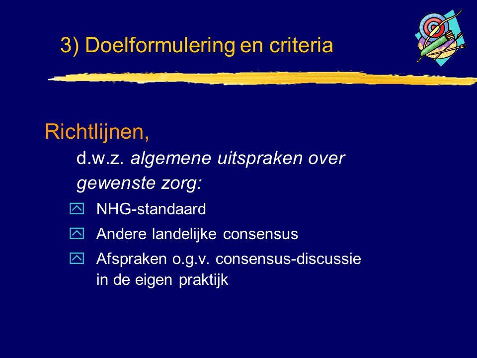 Richtlijnen, d.w.z. algemene uitspraken over gewenste zorg: yNHG-standaard yAndere landelijke consensus yAfspraken o.g.v. consensus-discussie in de ei