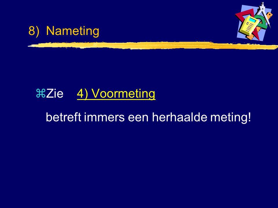 8) Nameting zZie 4) Voormeting betreft immers een herhaalde meting!4) Voormeting