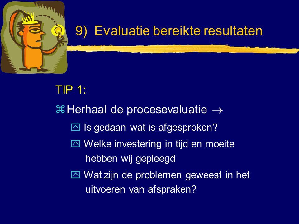TIP 1: zHerhaal de procesevaluatie  y Is gedaan wat is afgesproken? y Welke investering in tijd en moeite hebben wij gepleegd y Wat zijn de problemen