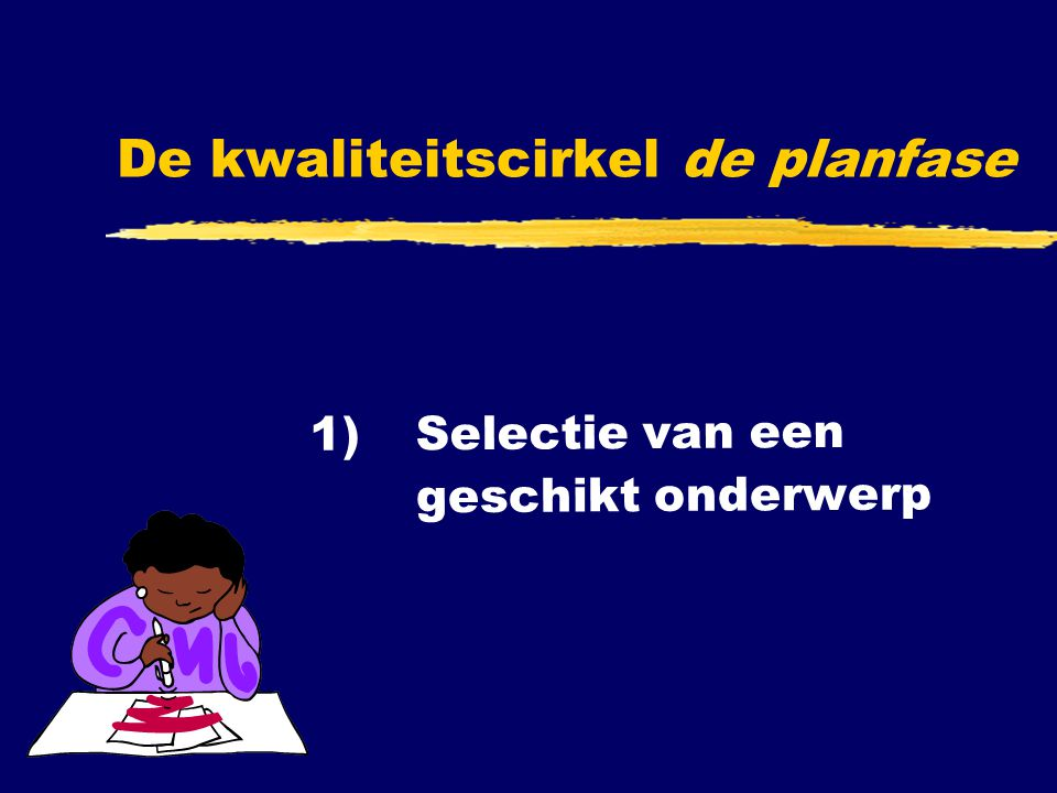 De kwaliteitscirkel de planfase 1) Selectie van een geschikt onderwerp