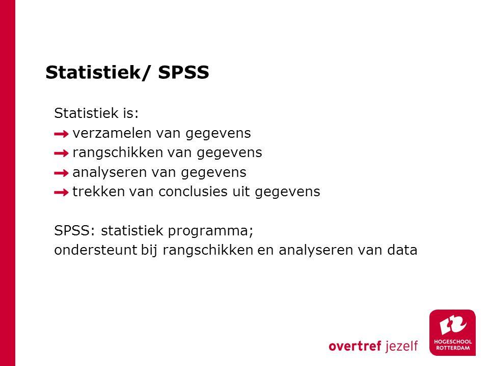 Statistiek/ SPSS Statistiek is: verzamelen van gegevens rangschikken van gegevens analyseren van gegevens trekken van conclusies uit gegevens SPSS: statistiek programma; ondersteunt bij rangschikken en analyseren van data
