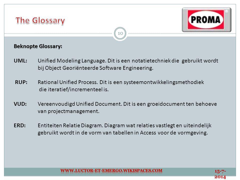 10 Beknopte Glossary: UML: Unified Modeling Language. Dit is een notatietechniek die gebruikt wordt bij Object Georiënteerde Software Engineering. RUP