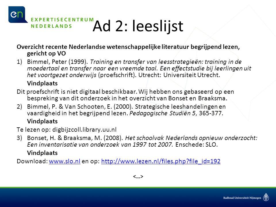 Ad 2: leeslijst Overzicht recente Nederlandse wetenschappelijke literatuur begrijpend lezen, gericht op VO 1)Bimmel, Peter (1999). Training en transfe
