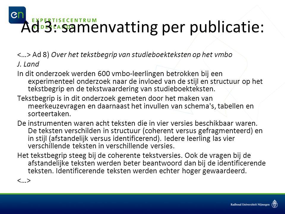 Ad 3: samenvatting per publicatie: Ad 8) Over het tekstbegrip van studieboekteksten op het vmbo J. Land In dit onderzoek werden 600 vmbo-leerlingen be